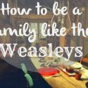 How to be a family like the Weasleys